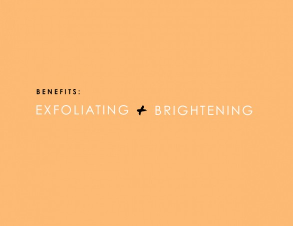 Exfoliating and Brightening